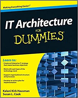 IT Architecture For Dummies: Kalani Kirk Hausman, Susan L. Cook:  9780470554234: Amazon.com: Books