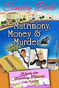 Matrimony, Money and Murder (Wendy the Wedding Planner Cozy Mystery Book 1) by [Bell, Cindy]