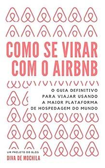 Como se virar com o Airbnb: O guia definitivo para viajar usando a maior plataforma de hospedagem do mundo. (Como se virar... Livro 1) (Portuguese Edition) by [Vasconcellos, Margareth, Furtado, Eduardo]