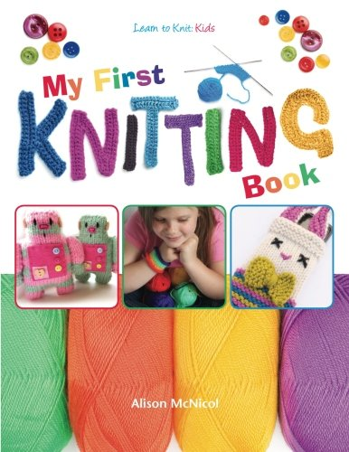 - My First Knitting Book: Learn To Knit: Kids