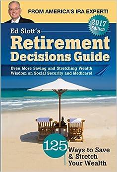 Ed Slott 39:s Retirement Decisions Guide: 2017 Edition