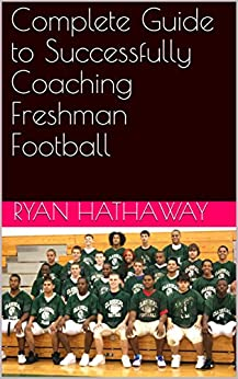 Complete Guide to Successfully Coaching Freshman Football