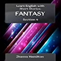 Learn English with Short Stories: Fantasy - Section 4 (Inspired By English) Audiobook by Zhanna Hamilton Narrated by Blake Waterford