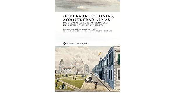Amazon.com: Gobernar colonias, administrar almas: Poder colonial y órdenes religiosas en los imperios ibéricos (1808-1930) (Collection de la Casa de ...