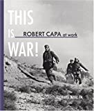 Robert Capa at Work: This Is War