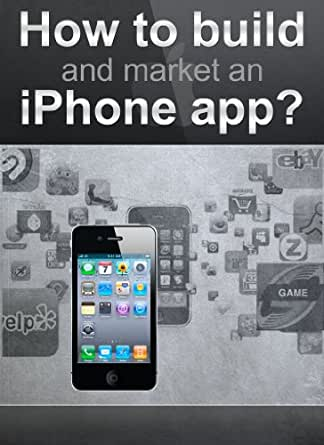 How to build and market an iPhone app?: Easy to follow steps
