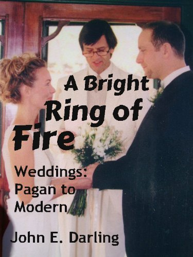 Bright Ring of Fire: Wedding Scripts for Self-Created Ceremonies, Traditional, Contemporary & New Age, Pagan Circle