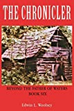 The Chronicler: Beyond the Father of Waters - Book Six
