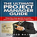 The Ultimate Project Manager Guide: Step By Step Guide to Make You a Superstar Project Manager Audiobook by Fareed Raja Narrated by Pam Rossi