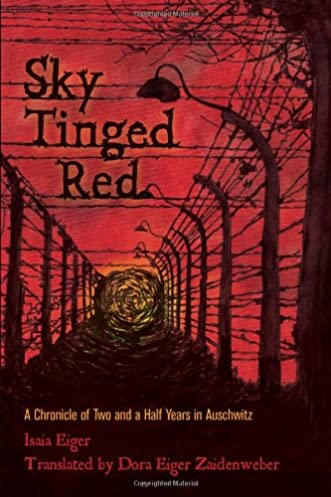 Sky Tinged Red A Chronicle of Two and a Half Years in Auschwitz Isaia Eiger Dora Eiger Zaidenweber (translator) 9781592989942 Amazon.com Books & Sky Tinged Red: A Chronicle of Two and a Half Years in Auschwitz ...