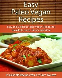 Easy Paleo Vegan Recipes: Easy and Delicious Paleo Vegan