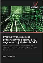 Przewidywanie miejsca przeznaczenia pojazdu przy użyciu funkcji śledzenia GPS: Analiza z wykorzystaniem filtrów cząstek stałych opartych na prędkości obrotowej (Velocity Based Particle Filters)