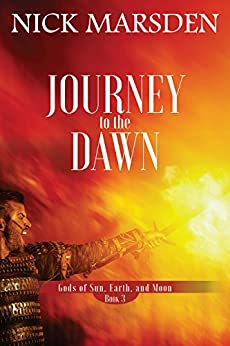 Journey to the Dawn: Gods of Sun Earth and Moon, Book 3 by [Marsden, Nick]