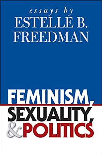 Feminism, Sexuality and Politics: Essays by Estelle B. Freedman (Gender and American Culture)