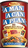 A Man, A Can, A Plan:50 Great Guy Meals Even You Can Make!