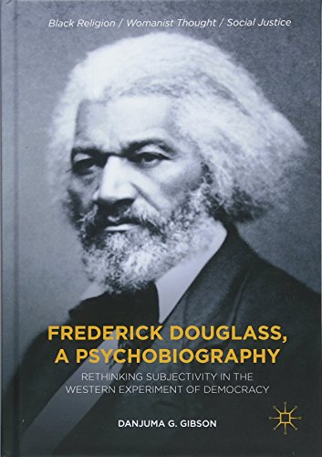 Frederick Douglass, a Psychobiography: Rethinking Subjectivity in the Western Experiment of Democracy (Black Religion/Womanist Thought/Social Justice) by Palgrave Macmillan