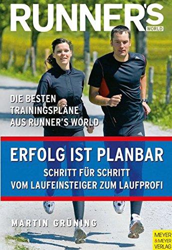 Runner's World: Erfolg ist planbar: Schritt für Schritt vom Laufeinsteiger zum Laufprofi (Runner's World Edition)