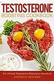 Testosterone Boosting Cookbook: The Ultimate Testosterone Restoration Handbook