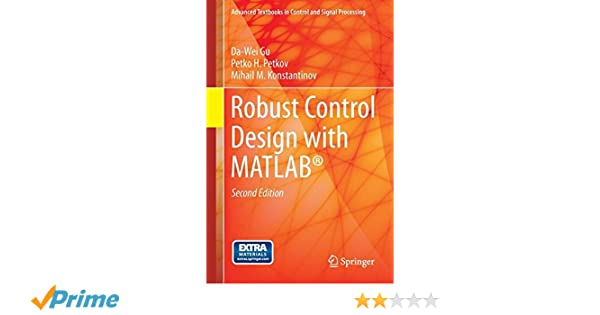 Robust Control Design with MATLAB® (Advanced Textbooks in Control and Signal Processing): Da-Wei Gu, Petko H. Petkov, Mihail M Konstantinov: 9781447146810: ...