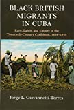"Jorge L. Giovannetti-Torres, ""Black British Migrants in Cuba"" (Cambridge UP, 2018)"
