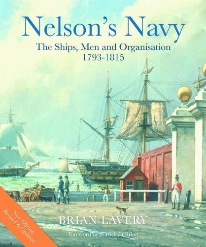 Nelson's Navy, Revised And Updated: The Ships, Men, And Organization, 1793-1815