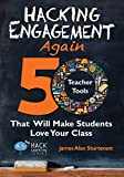 Hacking Engagement Again: 50 Teacher Tools That Will Make Students Love Your Class (Hack Learning Series) (Volume 12)