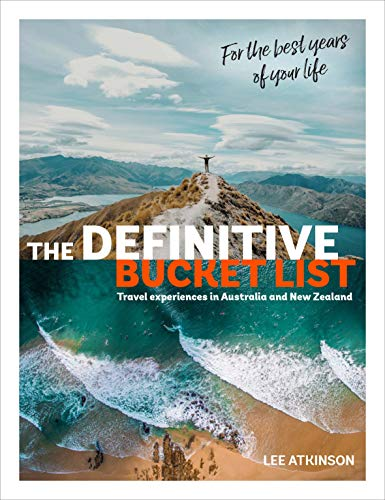 The Definitive Bucket List: Travel Experiences in Australia and New Zealand for the Best Years of Your Life