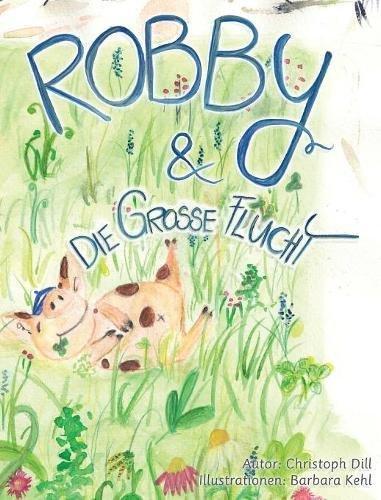 Robby und die Grosse Flucht: (German Version) (Germanic Languages Edition) by Swift Word Publishing