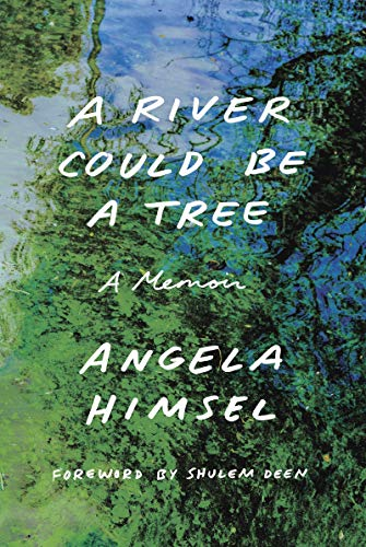 A River Could Be a Tree: A Memoir