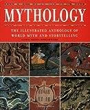 Mythology: The Illustrated Anthology of World Myth and Storytelling
