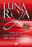 Luna roja: Emplea los dones creativos, sexuales y espirituales del ciclo menstrual (Taller de la hechicera)