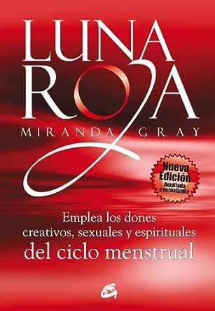 Luna Roja Emplea Los Dones Creativos Sexuales Y Espirituales Del Ciclo Menstrual Taller De La Hechicera Spanish Edition Ebook Gray Miranda Steinbrun Nora Kindle Store