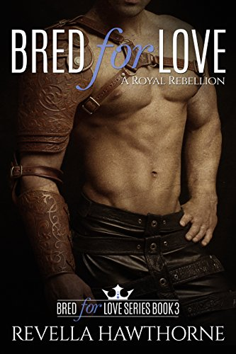 Bred For Love: A Royal Rebellion (A Bred For Love Book 3)