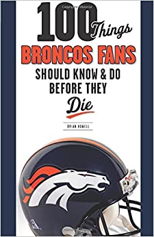 100 things broncos fans should know do before they die 100 100 things broncos fans should know do before they die 100 thingsfans should know fandeluxe PDF