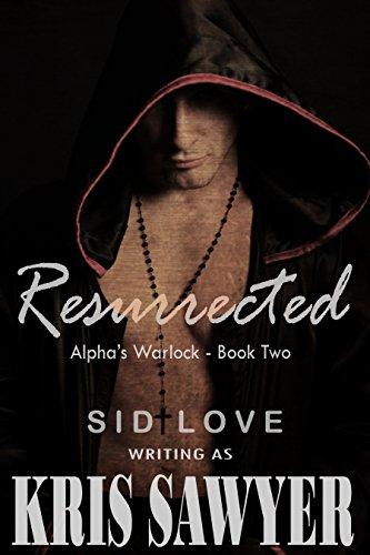 Resurrected (Alpha's Warlock Book 2) by [Sawyer, Kris]