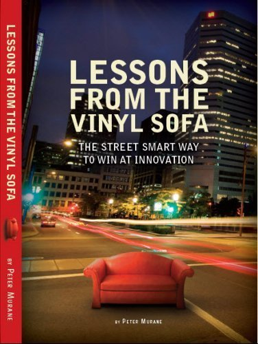 Download Lessons From the Vinyl Sofa: The Street Smart Way to Win At Innovation (Innovation) PDF