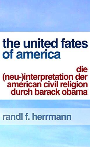 The United Fates of America: Die (Neu)Interpretation der American Civil Religion durch Barack Obama (German Edition)