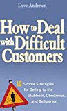 How to Deal with Difficult Customers, Dave Anderson, 0470045477
