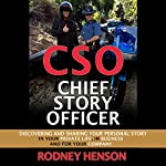 CSO Chief Story Officer: Discovering and Sharing Your Personal Story, in Your Personal Life, in Business, and for Your Company | Rodney Henson