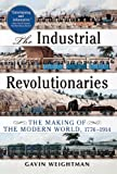 The Industrial Revolutionaries: The Making of the Modern World 1776-1914