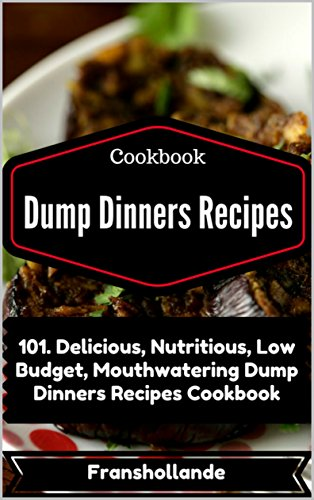dump-dinners-recipes-101-delicious-nutritious-low-budget-mouthwatering-dump-dinners-recipes-cookbook