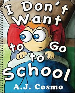 I Don't Want To Go To School: A.J. Cosmo, Ricardo Aldape ...