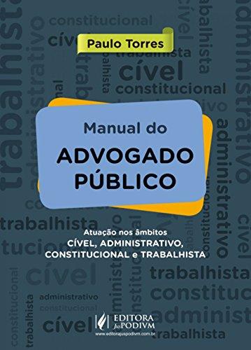 Manual do Advogado Público: Atuação nos âmbitos Cível, Administrativo, Constitucional e Trabalhista