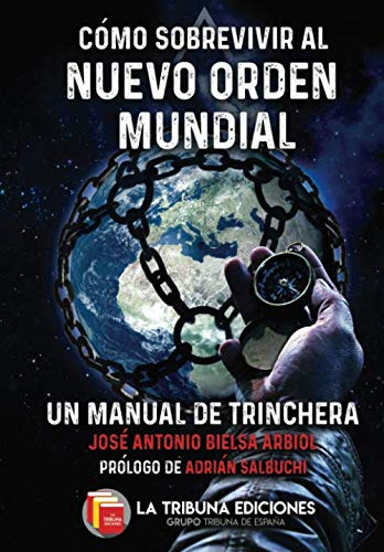Cómo sobrevivir al Nuevo Orden Mundial: Un manual de trinchera: Amazon.es: Bielsa Arbiol, José Antonio, Salbuchi, Adrián: Libros