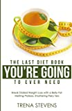 The Last Diet Book You're Going to Ever Need!: Break Stalled...