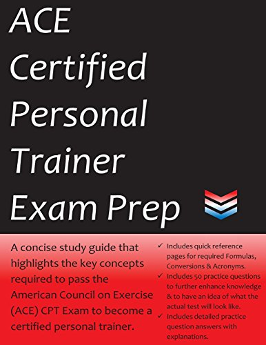 ACE Certified Personal Trainer Exam Prep: 2018 Edition Study Guide that highlights the key concepts required to pass the American Council on Exercise exam to become a Certified Personal Trainer