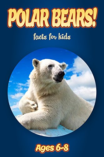 (Facts About Polar Bears For Kids Ages 6-8: Amazing Animal Facts With Large Size Pictures: Clouducated Blue Series Nonfiction For Kids)