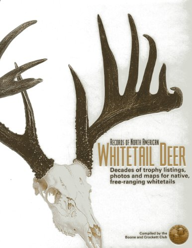 - Records of North American Whitetail Deer: Decades of Trophy Listings, Photos, and Maps for Native, Free-Ranging Whitetails