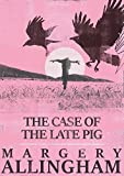 The Case of the Late Pig (The Albert Campion Mysteries)