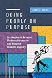 #8: Doing Poorly on Purpose: Strategies to Reverse Underachievement and Respect Student Dignity